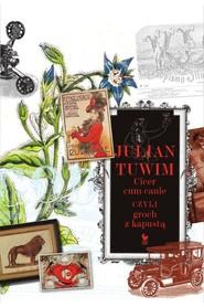 okładka Cicer cum caule czyli groch z kapustą, Książka | Julian Tuwim