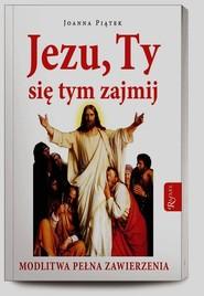 okładka Jezu ty się tym zajmij. Modlitwa pełnego zawierzenia, Książka | Joanna Piątek