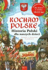 okładka Kocham Polskę. Historia Polski dla naszych dzieci, Książka | Joanna i Jarosław Szarkowie