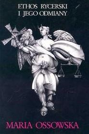okładka Ethos rycerski i jego odmiany, Książka | Ossowska Maria