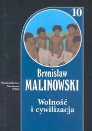 okładka Wolność i cywilizacja Tom 10 oraz studia z pogranicza antropologii społecznej, ideologii i polityki, Książka | Malinowski Bronisław