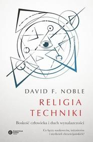 okładka Religia techniki Boskość człowieka i duch wynalazczości, Książka   David F. Noble