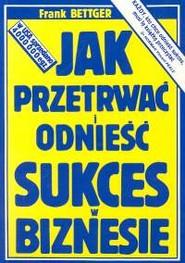 okładka Jak przetrwać i odnieść sukces w biznesie, Książka | Frank Bettger