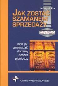 okładka Jak zostać szamanem sprzedaży, Książka | Jeffrey J.  Fox