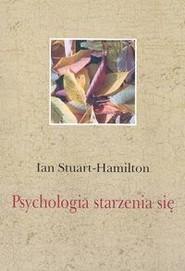 okładka Psychologia starzenia się, Książka   Stuart-Hamilton Ian