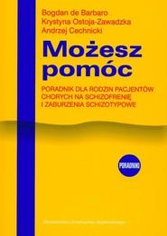 okładka Możesz pomóc Poradnik dla rodzin pacjentów chorych na schizofrenię i zaburzenia schizotypowe, Książka | Bogdan Barbaro, Krystyna Ostoja-Zawadzka, Cec