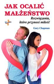 okładka Jak ocalić małżeństwo Rozwiązania, które przynosi miłość, Książka | Gary Chapman