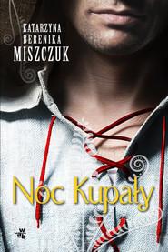 okładka Noc Kupały, Książka | Katarzyna Berenika Miszczuk