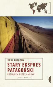 okładka Stary Ekspres Patagoński Pociągiem przez Ameryki, Książka | Theroux Paul