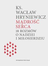 okładka Mądrość serca 18 rozmów o nadziei i miłosierdziu, Książka   Wacław Hryniewicz