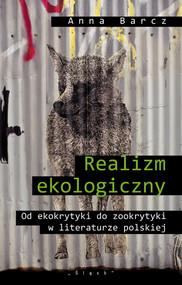 okładka Realizm ekologiczny Od ekokrytyki do zookrytyki w literaturze polskiej, Książka | Anna Barcz
