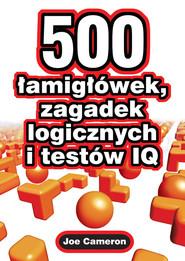 okładka 500 łamigłówek zagadek logicznych i testów IQ, Książka | Cameron Joe