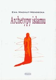 okładka Archetypy islamu, Książka | Ewa  Machut-Mendecka