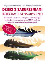 okładka Dzieci z zaburzeniami integracji sensorycznej zaburzenia rozwojowo-sensoryczne oraz edukacyjne wystepujące w ramach autyzmu , ADHD, trudności szko, Książka | Emmons Polly Godwin, Anderson  Liz McKendry