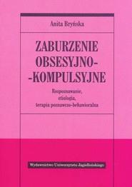 okładka Zaburzenie obsesyjno- kompulsyjne Rozpoznawanie, etiologia, terapia poznawczo-behawioralna, Książka | Bryńska Anita