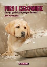 okładka Pies i człowiek Jak żyć zgodnie pod jednym dachem., Książka | Donaldson Jean