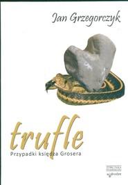 okładka Trufle Przypadki księdza Grosera, Książka | Grzegorczyk Jan