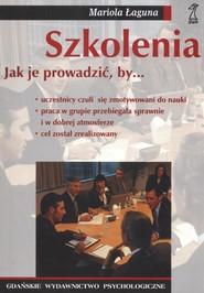 okładka Szkolenia jak je prowadzić by ... Uczestnicy czuli się zmotywowani do nauki, Książka | prof. dr hab Mariola Łaguna