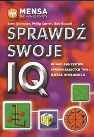 okładka Sprawdź swoje IQ Ponad 500 testów sprawdzających twój iloraz inteligencji, Książka | John Bremner, Philip Carter, Ken Russell