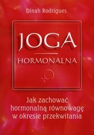 okładka Joga hormonalna Jak zachować hormonalną równowagę w okresie przekwitania, Książka   Rodrigues Dinah