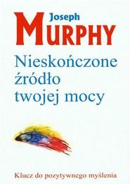 okładka Nieskończone źródło twojej mocy Klucz do pozytywnego myślenia, Książka | Joseph Murphy