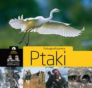 okładka Fotografujemy ptaki, Książka | Grzegorz Kłosowski, Tomasz Kłosowski