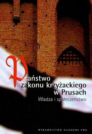 okładka Państwo Zakonu Krzyżackiego w Prusach Władza i społeczeństwo, Książka |