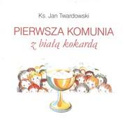 okładka Pierwsza Komunia z Białą Kokardą, Książka | Jan Twardowski