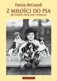 okładka Z miłości do psa Jak zrozumieć emocje twoje i twojego psa, Książka | McConnell Patricia