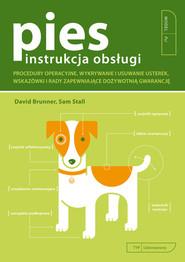 okładka Pies Instrukcja Obsługi Procedury operacyjne, wykrywanie i usuwanie usterek, wskazówki i rady zapewniające dożywotnią gwaran, Książka | David Brunner, Sam Stall