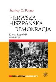 okładka Pierwsza hiszpańska demokracja Druga Republika (1931-1936). Książka | papier | Stanley G. Payne