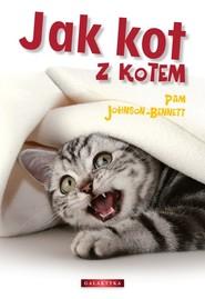 okładka Jak kot z kotem, Książka | Johnson-Bennett Pam