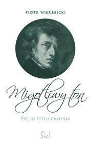 okładka Migotliwy ton Esej o stylu Chopina, Książka | Piotr Wierzbicki