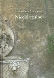 okładka Nieobliczalne, Książka | Michał Paweł  Markowski