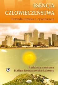 okładka Esencja człowieczeństwa Prawda ludzka a cywilizacja, Książka   praca zbiorowa