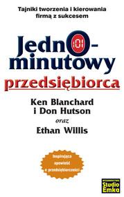 okładka Jednominutowy przedsiębiorca Tajniki tworzenia i kierowania firmą z sukcesem, Książka | Ken Blanchard, Don Hutson, Ethan Willis