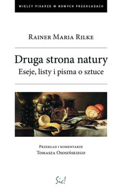 okładka Druga strona natury Eseje, listy i pisma o sztuce., Książka   Rainer Maria Rilke