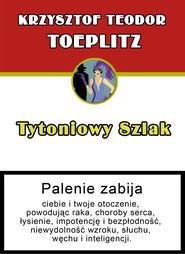 okładka Tytoniowy szlak czyli szkic z historii obyczaju, gdy palono tytoń, Książka   Krzysztof Teodor Toeplitz
