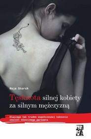 okładka Tęsknota silnej kobiety za silnym mężczyzną Dlaczego tak trudno współczesnej kobiecie znaleźć właściwego partnera, Książka | Maja Storch
