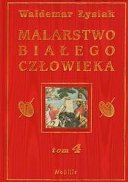 okładka Malarstwo białego człowieka Tom 4, Książka | Łysiak Waldemar