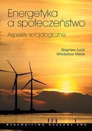 okładka Energetyka a społeczeństwo Aspekty socjologiczne, Książka | Zbigniew Łucki, Władysław Misiak