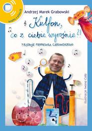 okładka Kulfon co z ciebie wyrośnie Przeboje Profesora Ciekawskiego + CD, Książka | Grabowski Andrzej