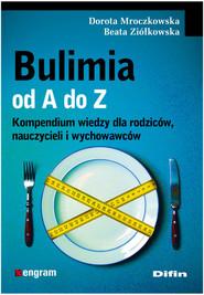 okładka Bulimia od A do Z Kompendium wiedzy dla rodziców, nauczycieli i wychowawców, Książka | Dorota Mroczkowska, Beata Ziółkowska