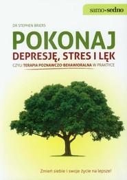 okładka Pokonaj depresję stres i lęk czyli terapia poznawczo - behawioralna w praktyce. Książka | papier | Briers Stephen