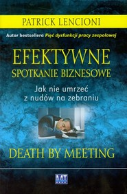 okładka Efektywne spotkanie biznesowe Jak nie umrzeć z nudów na zebraniu, Książka | Lencioni Patrick