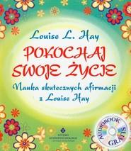 okładka Pokochaj swoje życie + CD Nauka skutecznych afirmacji z Louise Hay. Książka | papier | Louise L. Hay