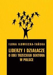 okładka Liderzy i działacze O idei trzeciego sektora w Polsce, Książka   Iłowiecka-Tańska Ilona