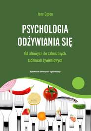 okładka Psychologia odżywiania się Od zdrowych do zaburzonych zachowań żywieniowych, Książka | Ogden Jane
