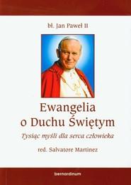 okładka Ewangelia o Duchu Świętym Tysiąc myśli dla serca człowieka, Książka   Jan Paweł II