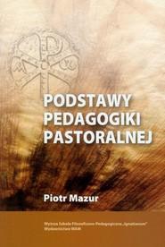 okładka Podstawy pedagogiki pastoralnej, Książka | Piotr Stanisław Mazur